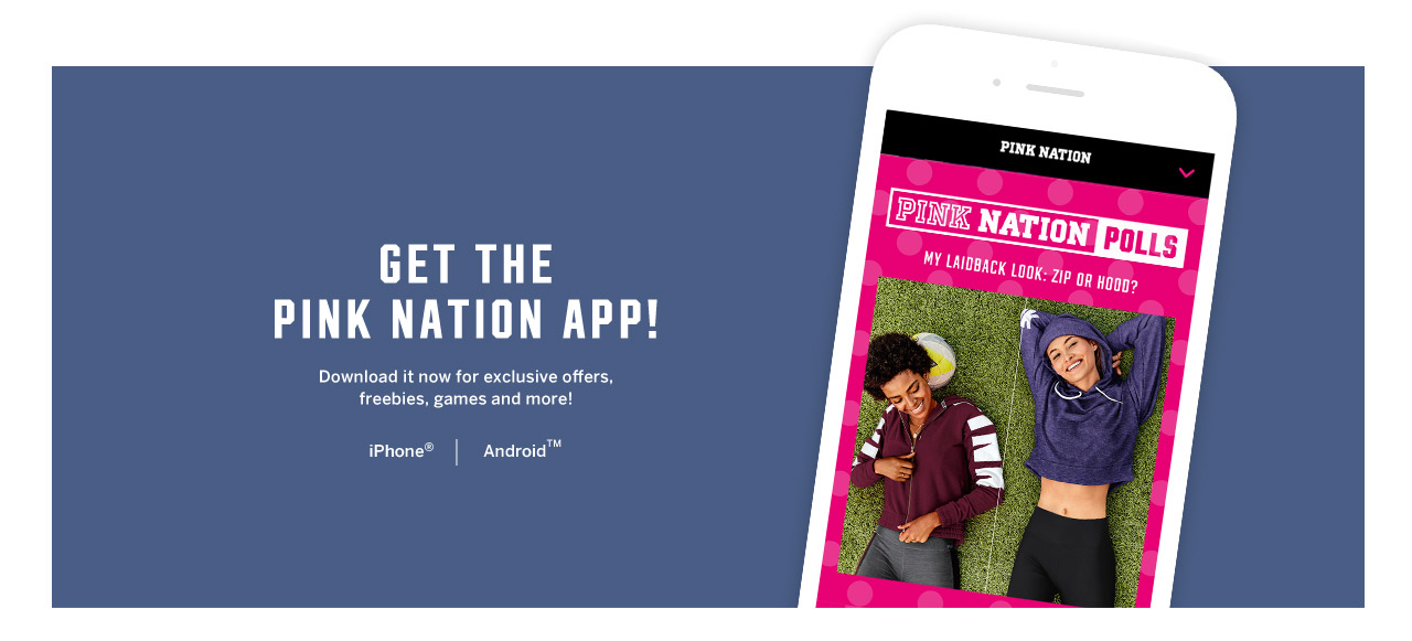 Get the PINK Nation app! Download it now for exclusive offers, freebies, games, and more!